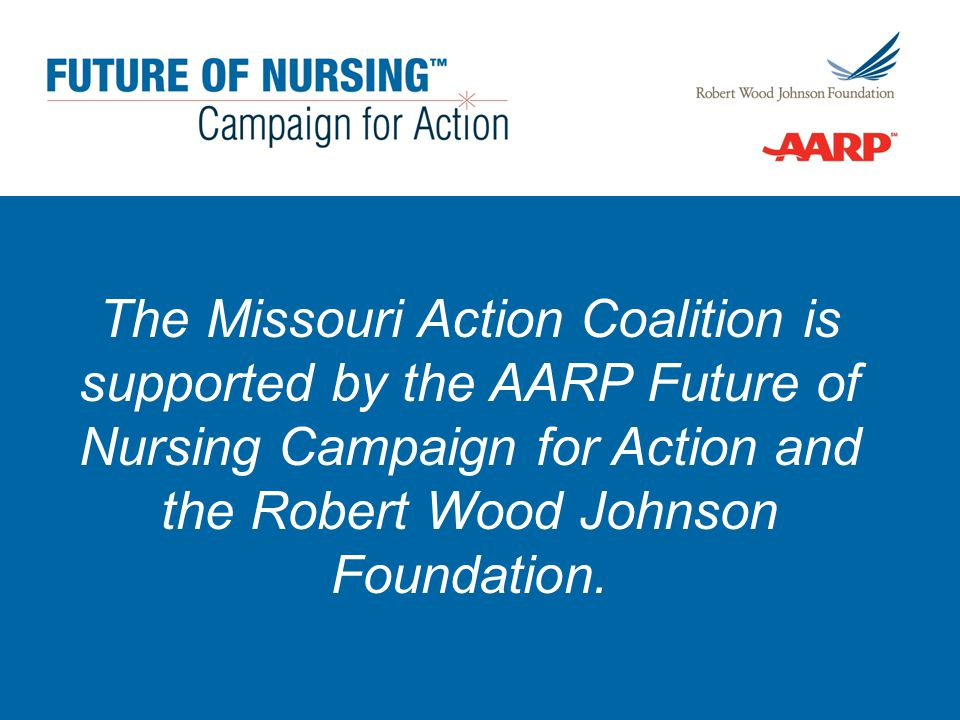 The Missouri Action Coalition is supported by the AARP Future of Nursing Campaign for Action and the Robert Wood Johnson Foundation.