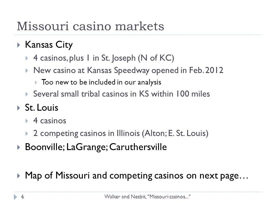 Missouri casino markets Walker and Nesbit, Missouri casinos... 6  Kansas City  4 casinos, plus 1 in St.