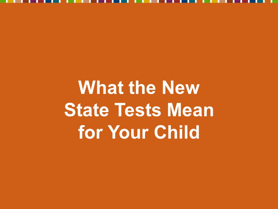 What the New State Tests Mean for Your Child