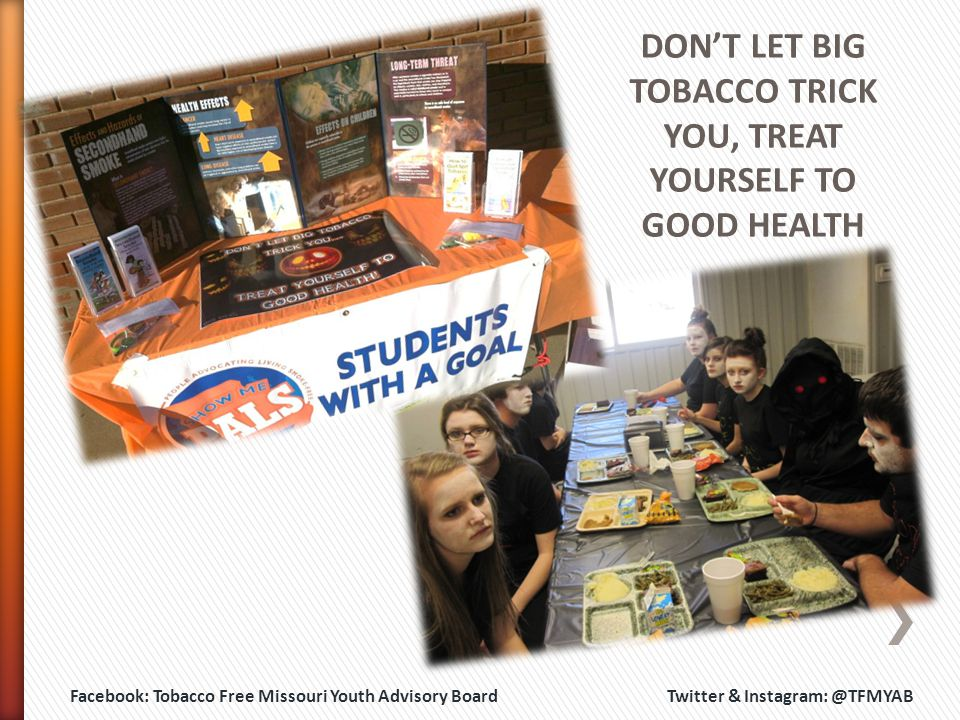 DON'T LET BIG TOBACCO TRICK YOU, TREAT YOURSELF TO GOOD HEALTH Facebook: Tobacco Free Missouri Youth Advisory Board Twitter & Instagram: @TFMYAB