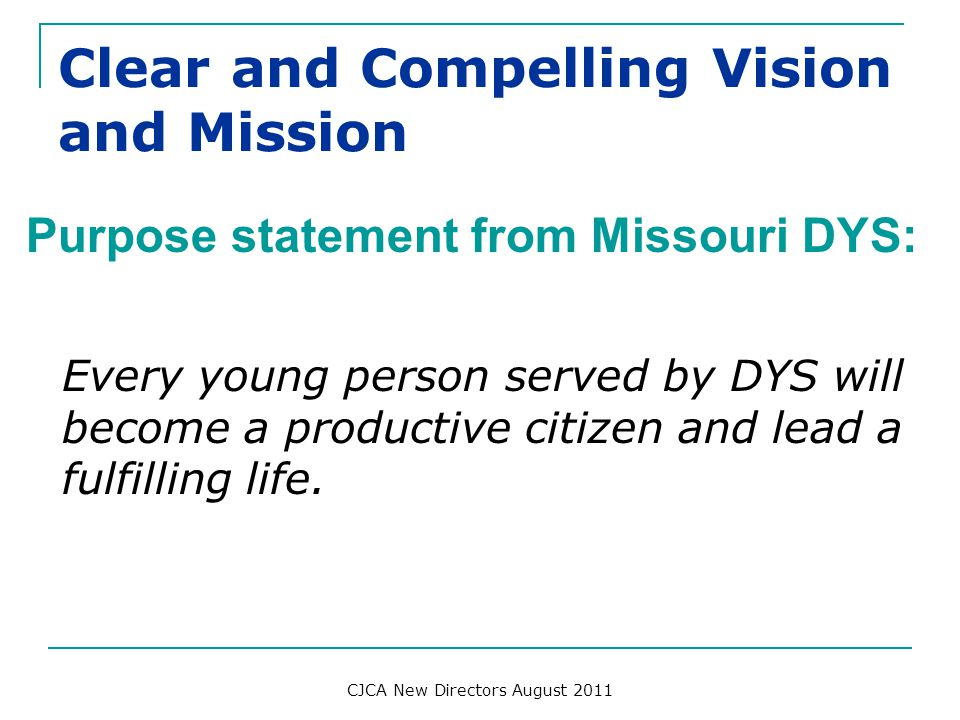 Clear and Compelling Vision and Mission Purpose statement from Missouri DYS: Every young person served by DYS will become a productive citizen and lea