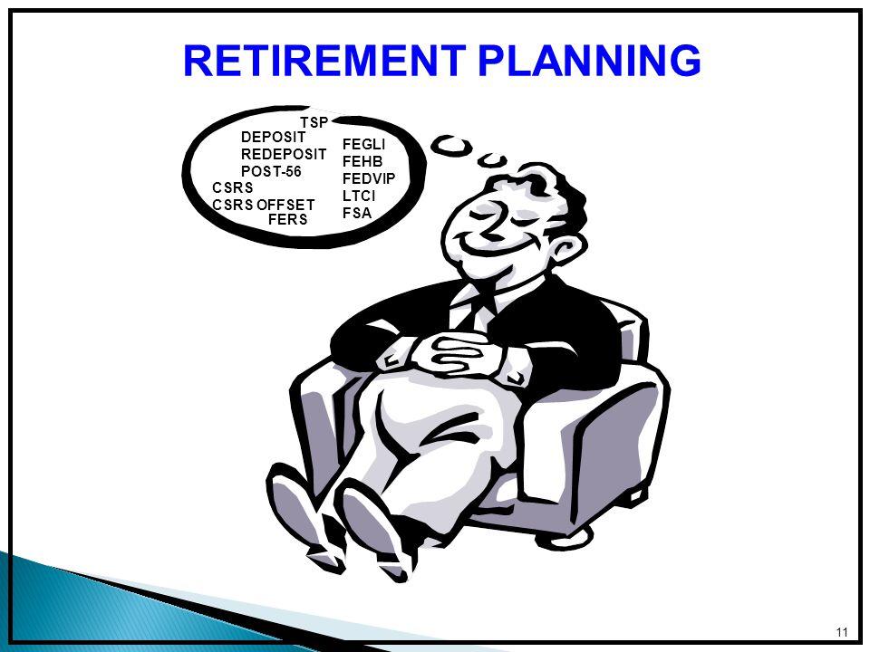 11 RETIREMENT PLANNING FEHB DEPOSIT REDEPOSIT POST-56 CSRS CSRS OFFSET FERS FEGLI FEHB FEDVIP LTCI FSA TSP