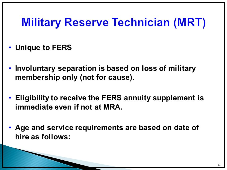 Unique to FERS Involuntary separation is based on loss of military membership only (not for cause).