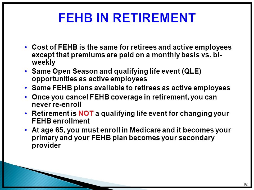 Cost of FEHB is the same for retirees and active employees except that premiums are paid on a monthly basis vs.