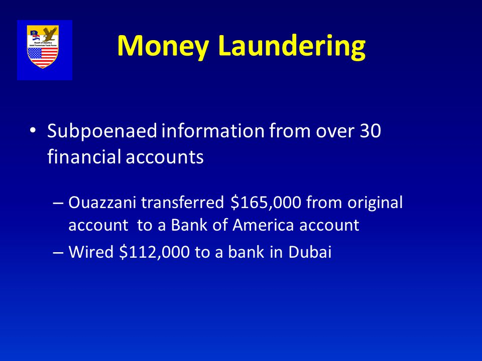 Money Laundering Subpoenaed information from over 30 financial accounts – Ouazzani transferred $165,000 from original account to a Bank of America acc