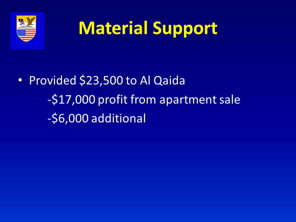 Material Support Provided $23,500 to Al Qaida -$17,000 profit from apartment sale -$6,000 additional