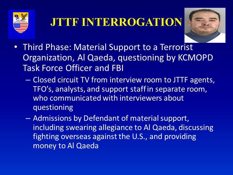 Third Phase: Material Support to a Terrorist Organization, Al Qaeda, questioning by KCMOPD Task Force Officer and FBI – Closed circuit TV from intervi
