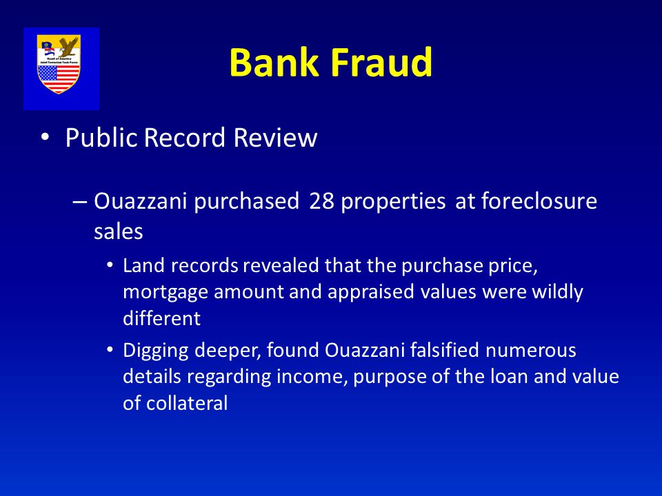 Interstate Fraud Public Record Review – Ouazzani obtained a $175,000 working capital loan for a business he owned, Truman Used Auto Parts Submitted a false income tax return Listed 9 properties as collateral but overstated the value of the properties Failed to disclose he was married Substantially overstated the value of business inventory and cash