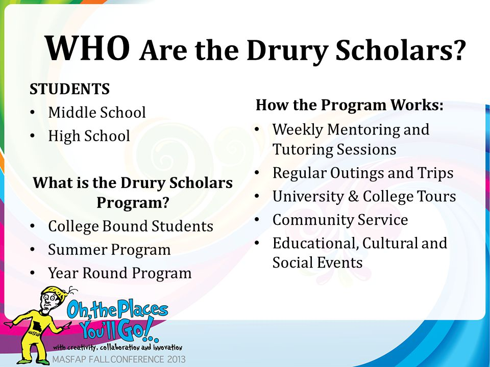 STUDENTS Middle School High School What is the Drury Scholars Program.