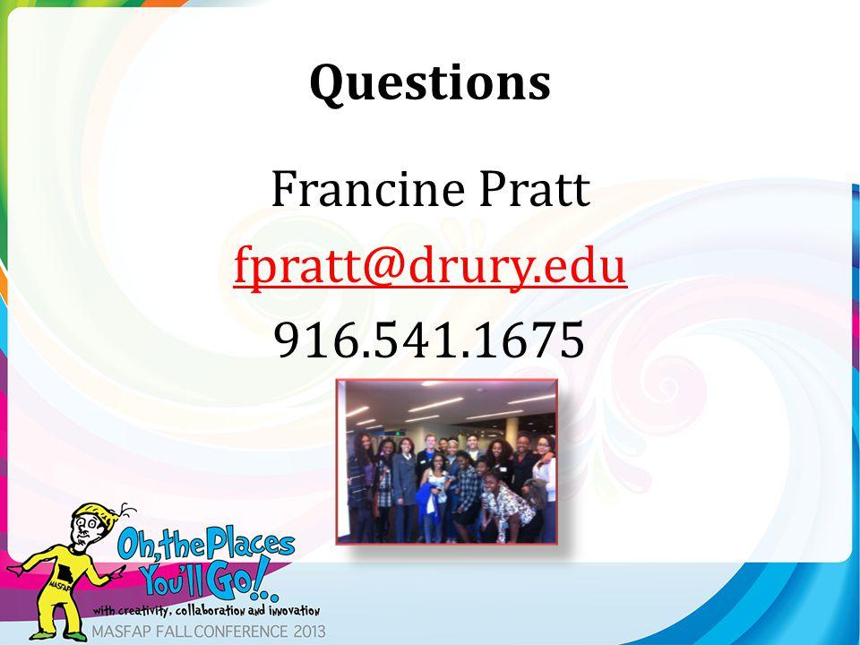 Questions Francine Pratt fpratt@drury.edu 916.541.1675