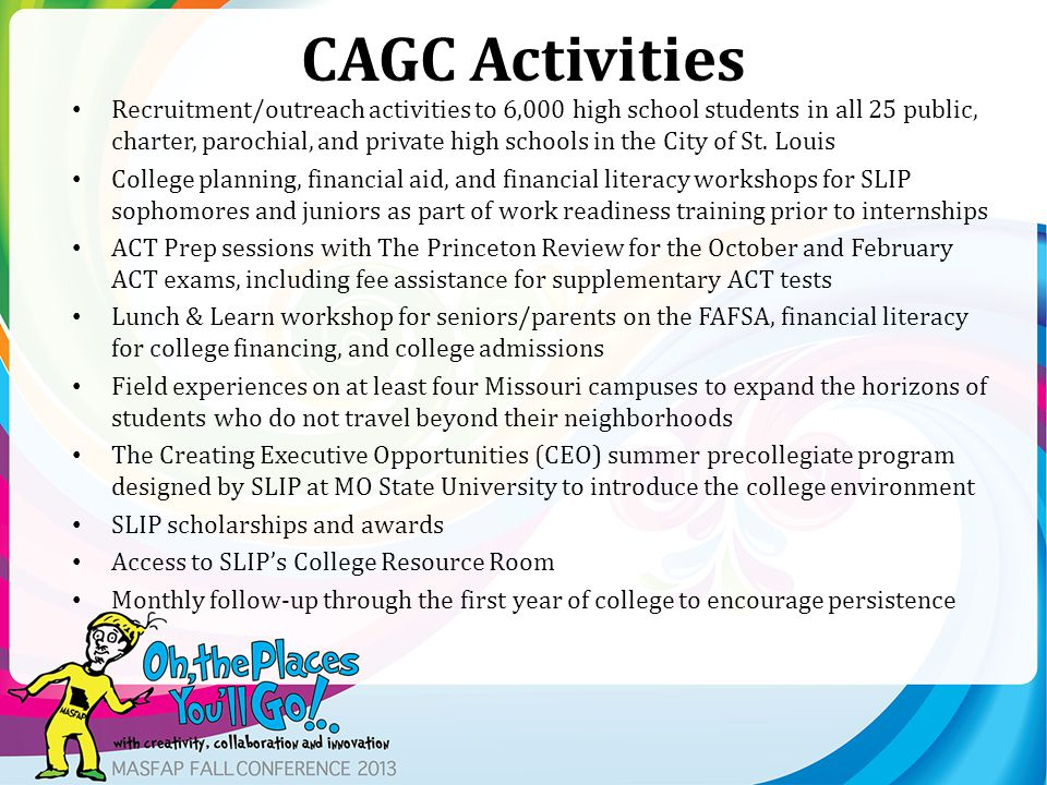 CAGC Activities Recruitment/outreach activities to 6,000 high school students in all 25 public, charter, parochial, and private high schools in the City of St.