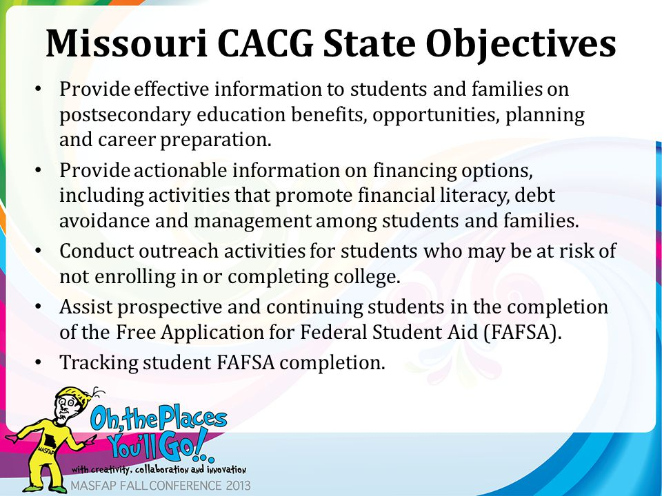 Missouri CACG State Objectives Provide effective information to students and families on postsecondary education benefits, opportunities, planning and career preparation.