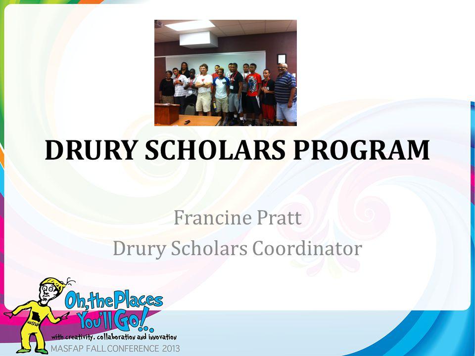 DRURY SCHOLARS PROGRAM Francine Pratt Drury Scholars Coordinator