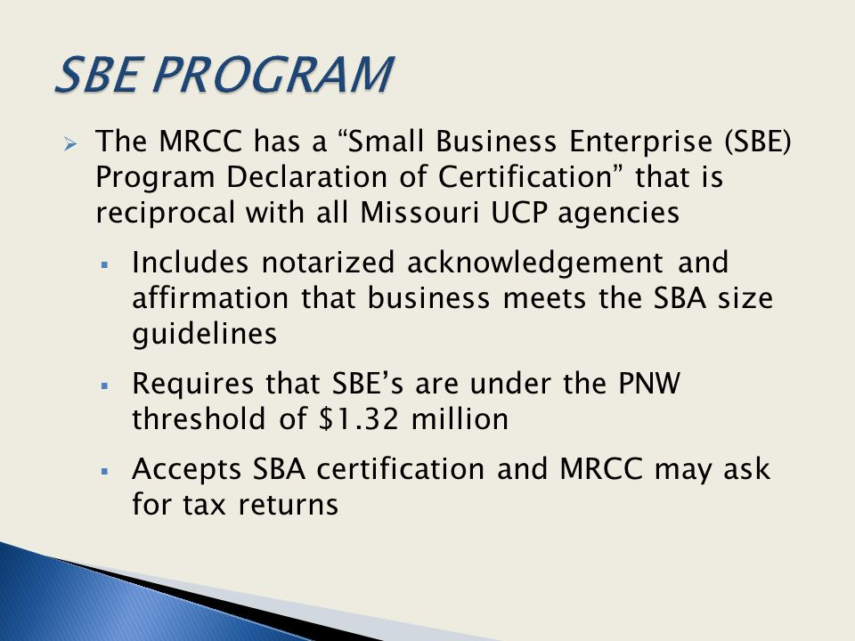 """ The MRCC has a """"Small Business Enterprise (SBE) Program Declaration of Certification"""" that is reciprocal with all Missouri UCP agencies  Includes n"""