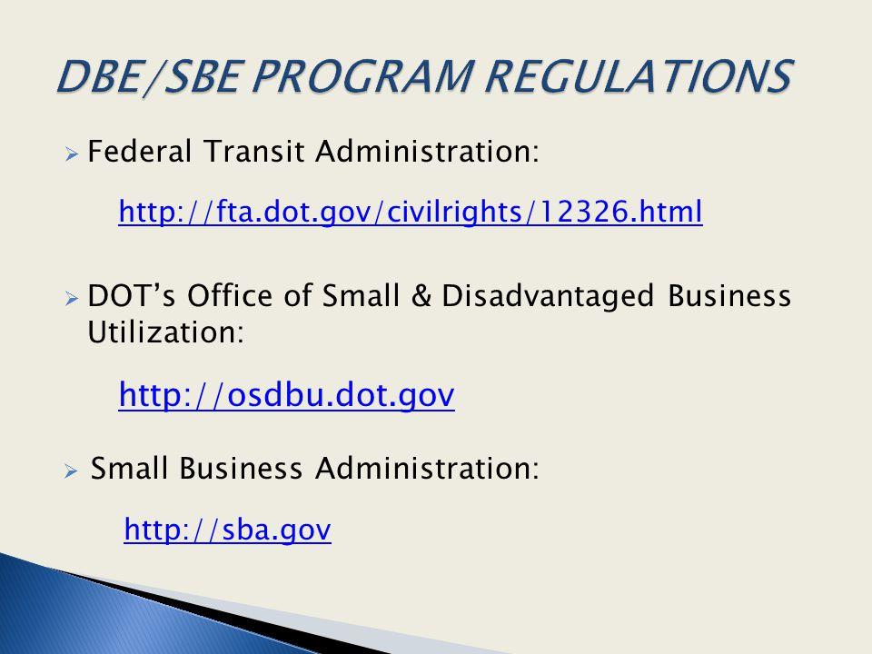  Federal Transit Administration: http://fta.dot.gov/civilrights/12326.html  DOT's Office of Small & Disadvantaged Business Utilization: http://osdbu.dot.gov  Small Business Administration: http://sba.gov