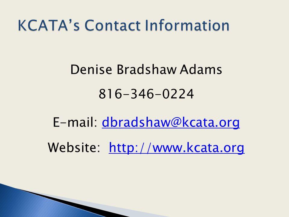Denise Bradshaw Adams 816-346-0224 E-mail: dbradshaw@kcata.orgdbradshaw@kcata.org Website: http://www.kcata.orghttp://www.kcata.org