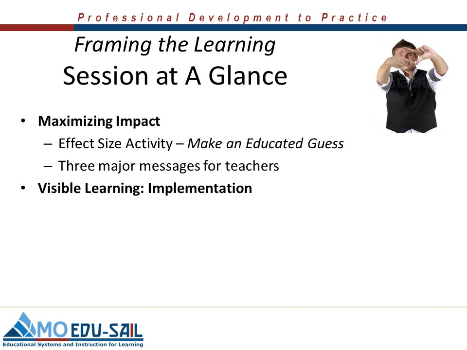 """Professional Development to Practice Framing the Learning Session at A Glance Setting the stage: – Welcome &Introductions – Mindset Activity – """"Walk A"""