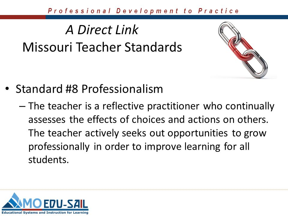 Professional Development to Practice A Direct Link Missouri Teacher Standards Standard #7 Student Assessment and Data Analysis – The teacher understan