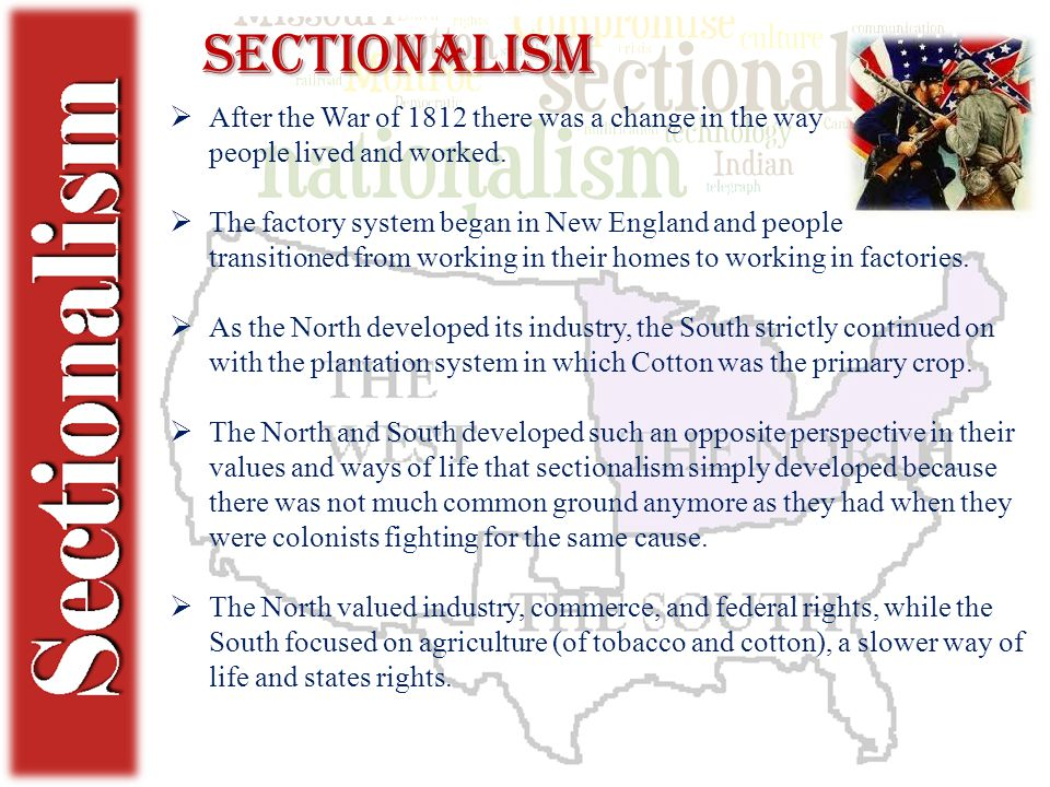 Sectionalism  After the War of 1812 there was a change in the way people lived and worked.