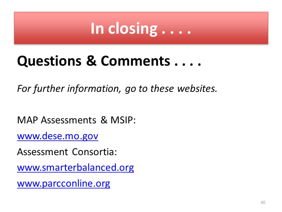 In closing.... Questions & Comments.... For further information, go to these websites.