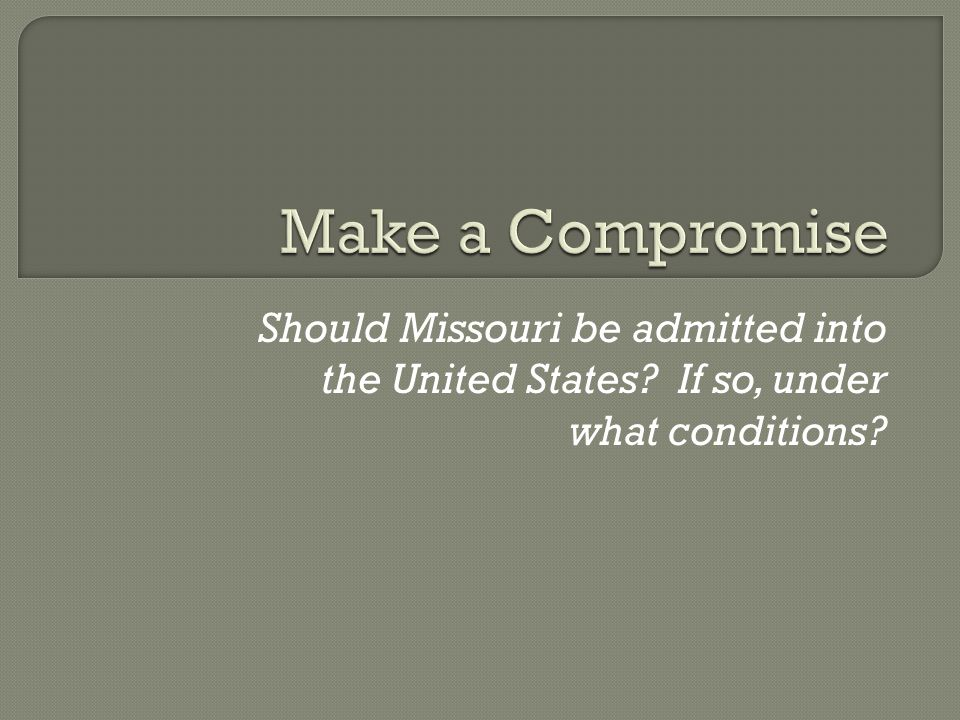1.Slavery is not restricted in Missouri and Maine is admitted to the Union as a free state.