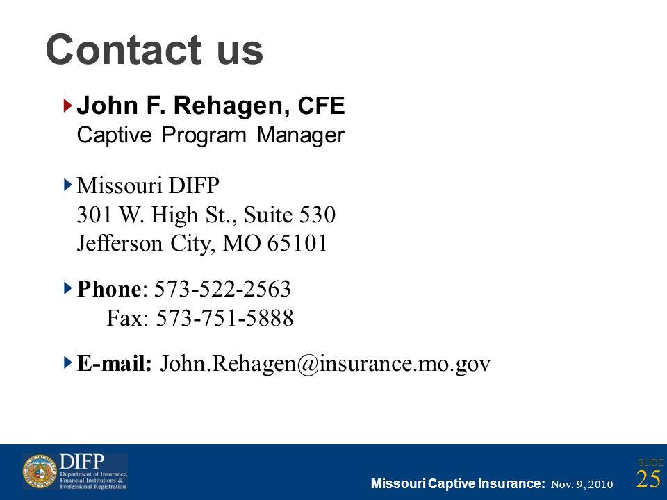 Contact us John F. Rehagen, CFE Captive Program Manager Missouri DIFP 301 W.