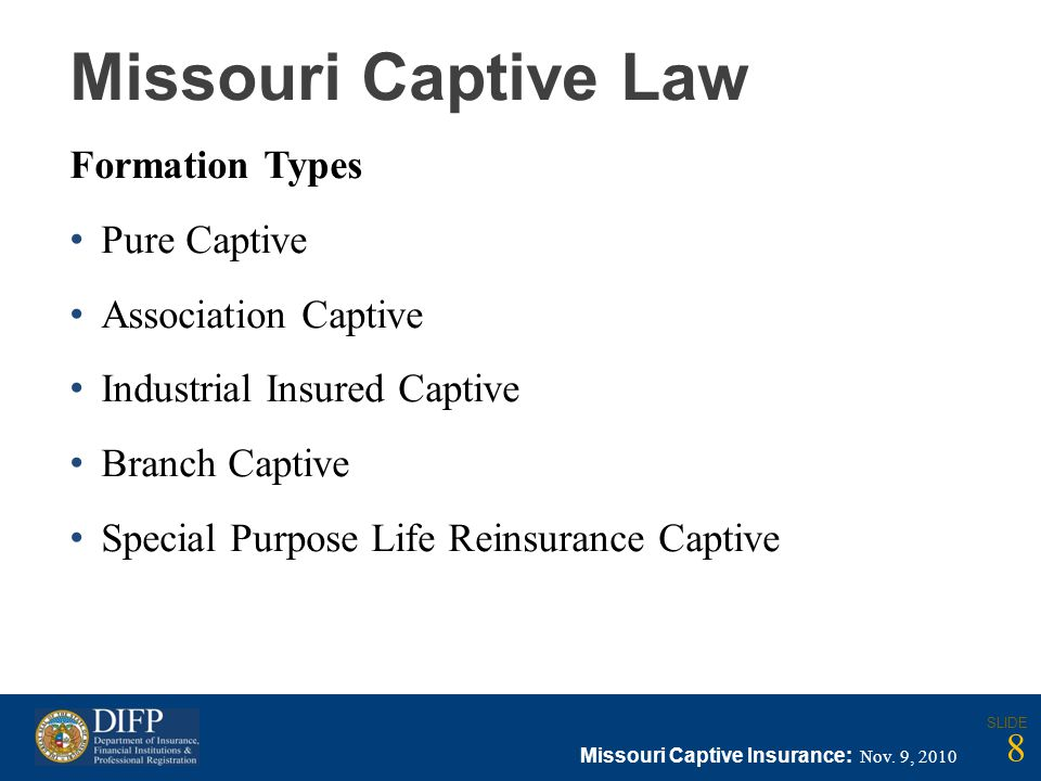 Missouri Captive Law Formation Types Pure Captive Association Captive Industrial Insured Captive Branch Captive Special Purpose Life Reinsurance Captive Missouri Captive Insurance: Nov.