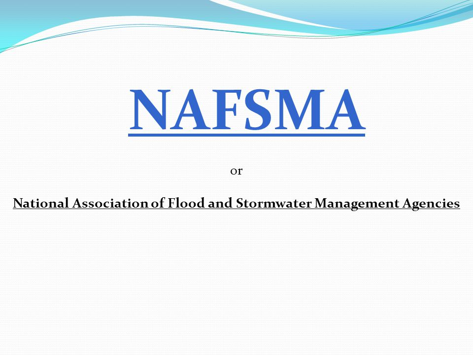 NAFSMA or National Association of Flood and Stormwater Management Agencies