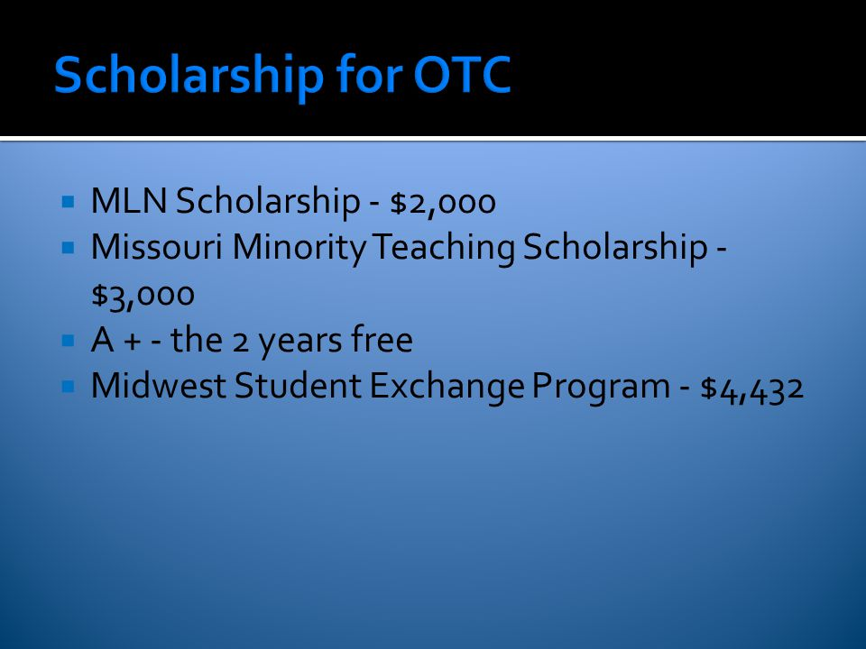  MLN Scholarship - $2,000  Missouri Minority Teaching Scholarship - $3,000  A + - the 2 years free  Midwest Student Exchange Program - $4,432