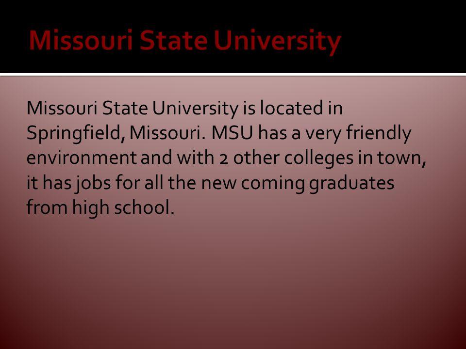 Missouri State University is located in Springfield, Missouri.