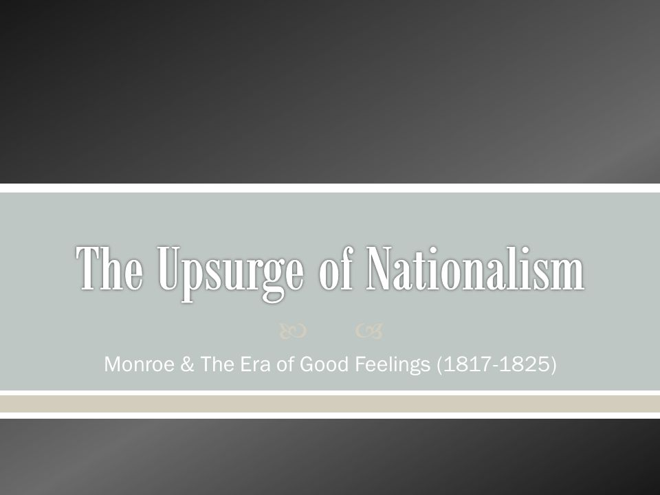  Monroe & The Era of Good Feelings (1817-1825)