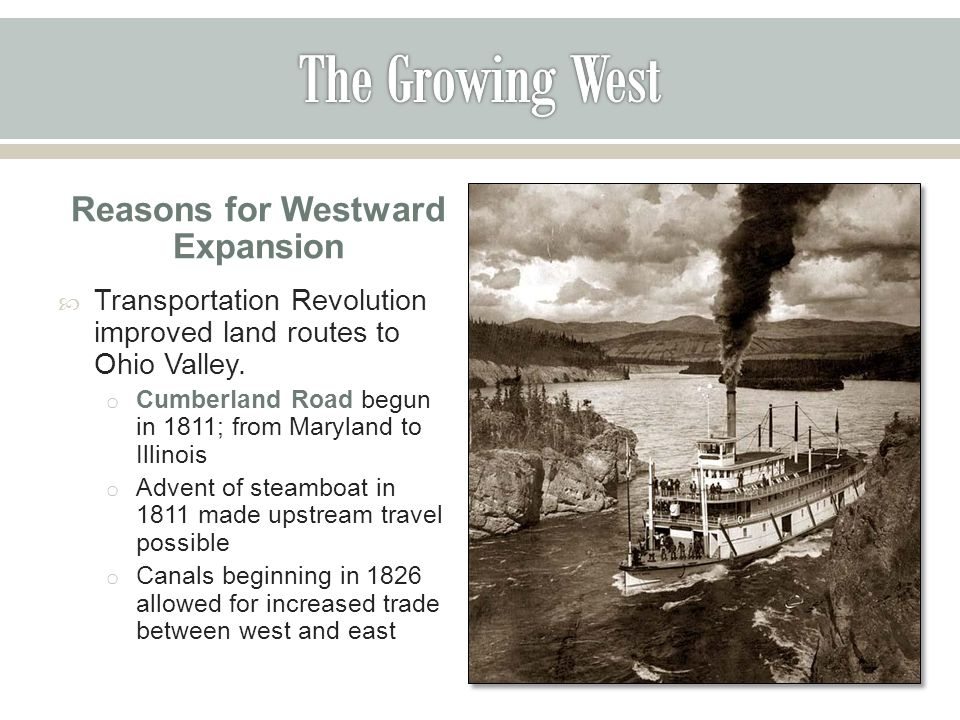 Reasons for Westward Expansion  Transportation Revolution improved land routes to Ohio Valley.