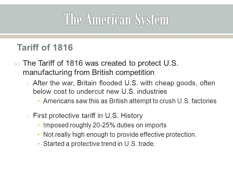 Tariff of 1816  The Tariff of 1816 was created to protect U.S.