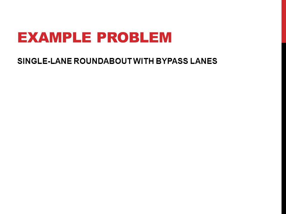 EXAMPLE PROBLEM SINGLE-LANE ROUNDABOUT WITH BYPASS LANES