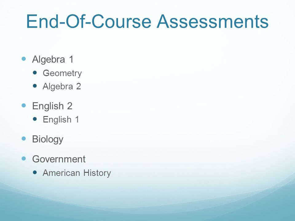 Algebra 1 Geometry Algebra 2 English 2 English 1 Biology Government American History End-Of-Course Assessments