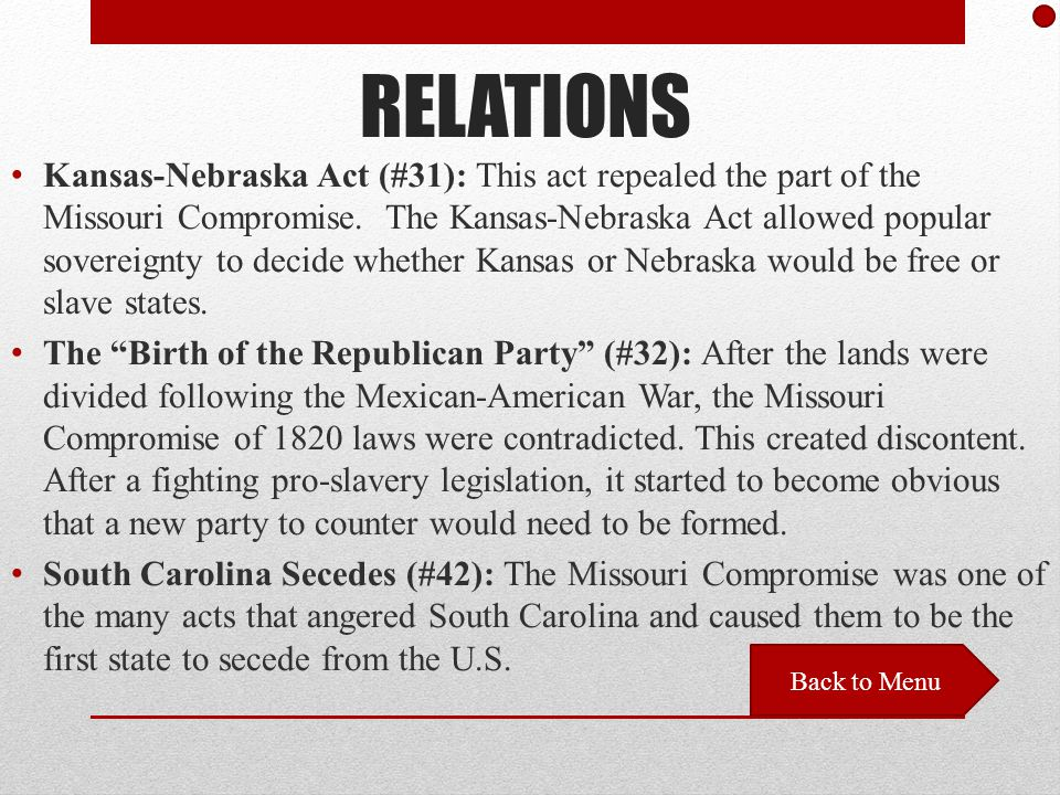 RELATIONS Kansas-Nebraska Act (#31): This act repealed the part of the Missouri Compromise.