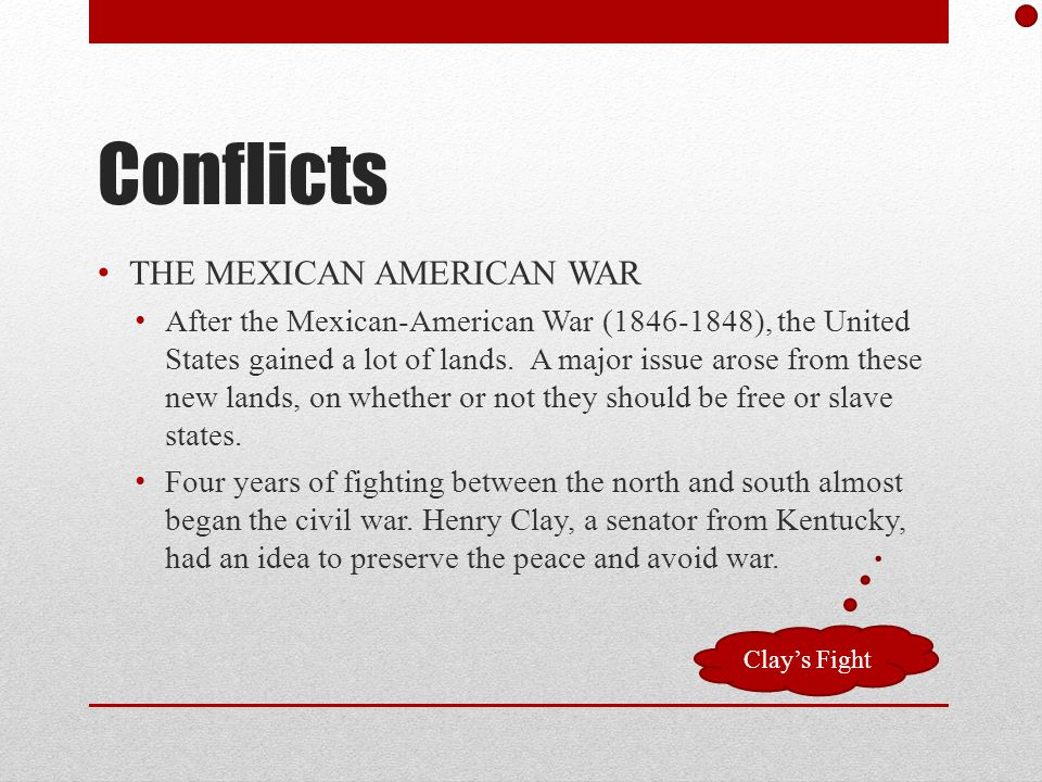 Conflicts THE MEXICAN AMERICAN WAR After the Mexican-American War (1846-1848), the United States gained a lot of lands.