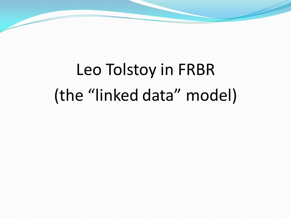 """Leo Tolstoy in FRBR (the """"linked data"""" model)"""
