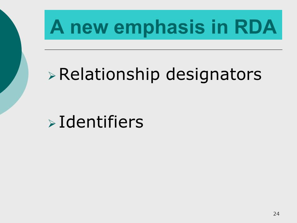 A new emphasis in RDA  Relationship designators  Identifiers 24