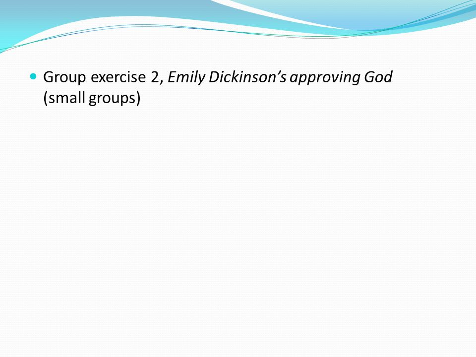 Group exercise 2, Emily Dickinson's approving God (small groups)