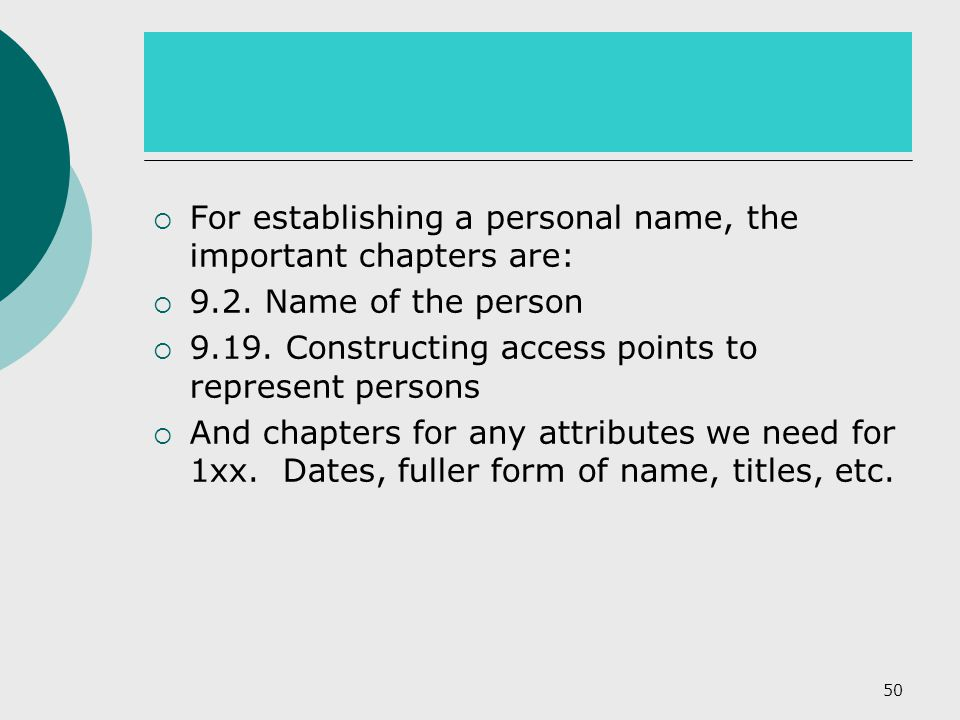  For establishing a personal name, the important chapters are:  9.2. Name of the person  9.19. Constructing access points to represent persons  An