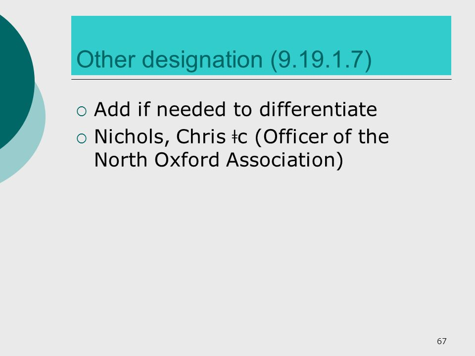 Other designation (9.19.1.7)  Add if needed to differentiate  Nichols, Chris ǂ c (Officer of the North Oxford Association) 67
