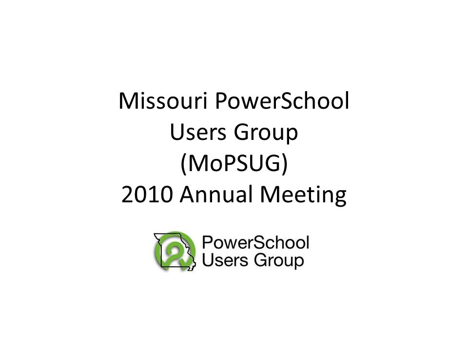 Missouri PowerSchool Users Group (MoPSUG) 2010 Annual Meeting