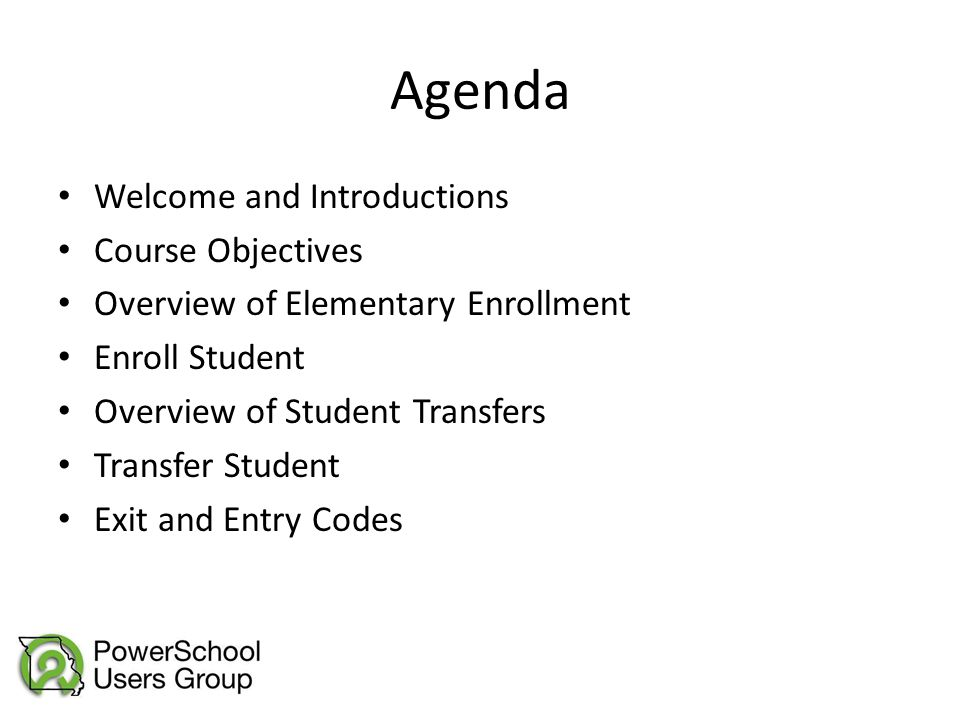 Agenda Welcome and Introductions Course Objectives Overview of Elementary Enrollment Enroll Student Overview of Student Transfers Transfer Student Exi