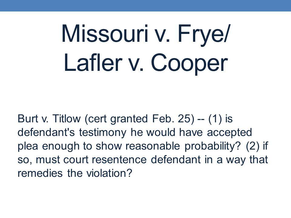Missouri v. Frye/ Lafler v. Cooper Burt v. Titlow (cert granted Feb.