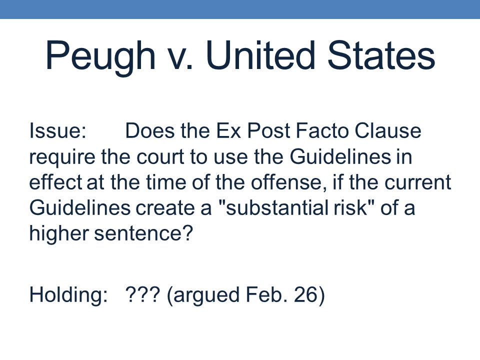 Issue:Does the Ex Post Facto Clause require the court to use the Guidelines in effect at the time of the offense, if the current Guidelines create a substantial risk of a higher sentence.