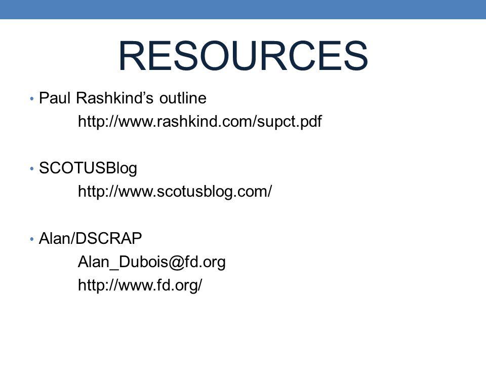 RESOURCES Paul Rashkind's outline http://www.rashkind.com/supct.pdf SCOTUSBlog http://www.scotusblog.com/ Alan/DSCRAP Alan_Dubois@fd.org http://www.fd.org/