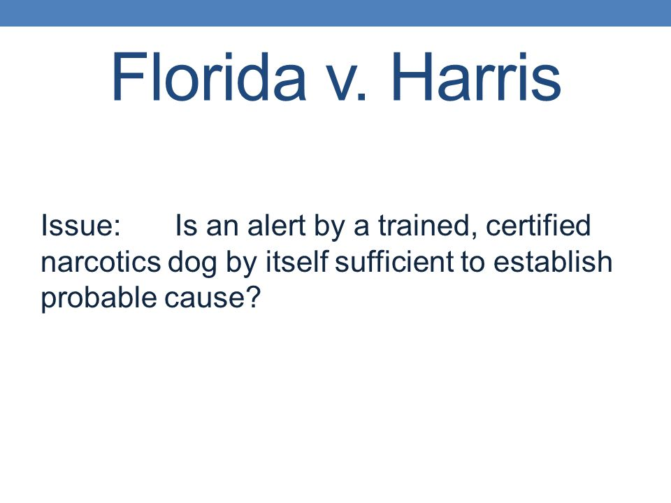 Issue:Is an alert by a trained, certified narcotics dog by itself sufficient to establish probable cause