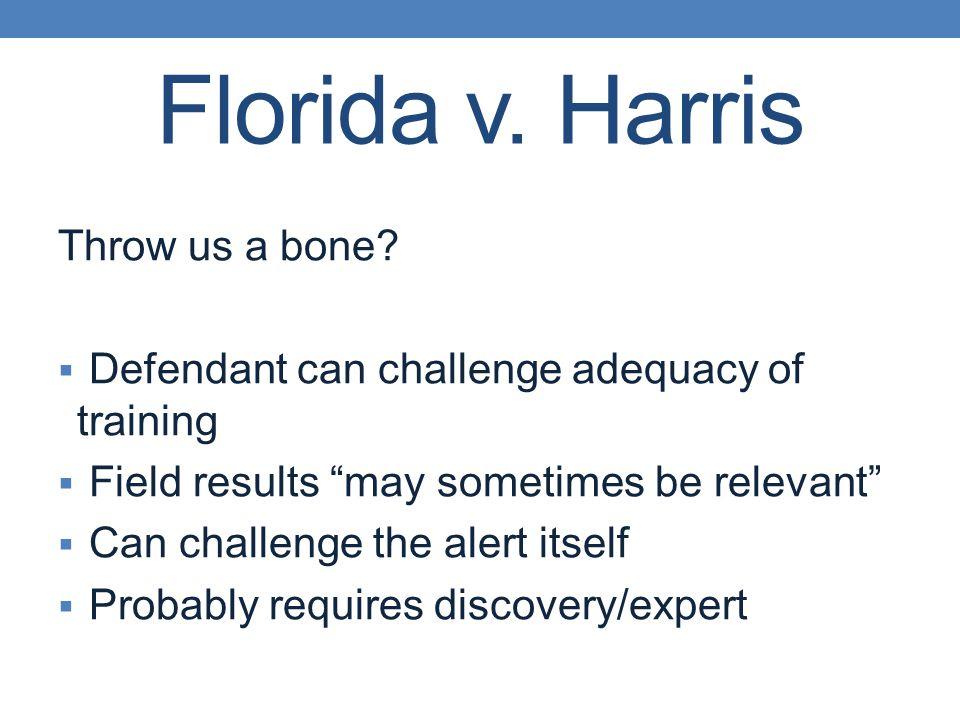 Florida v. Harris Throw us a bone.