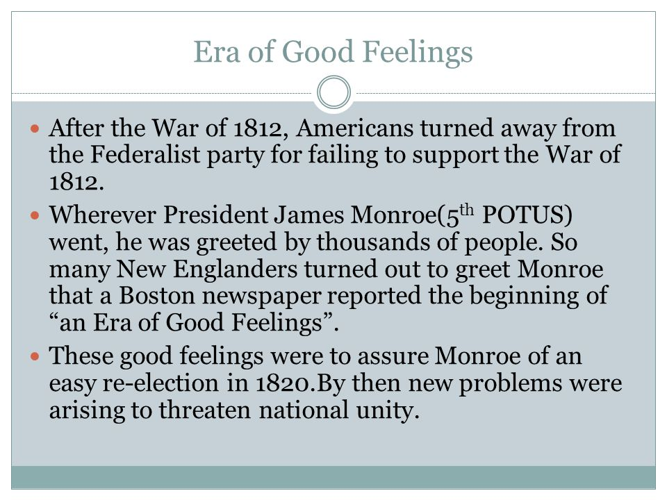 Era of Good Feelings After the War of 1812, Americans turned away from the Federalist party for failing to support the War of 1812.